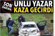 Yazar Kahraman Tazeoğlu, Biga'da kaza geçirdi