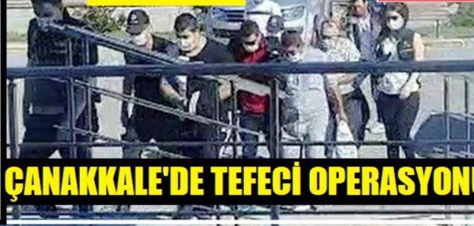 Çanakkale'de Tefeci Operasyonu.