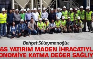 Behçet Süleymanoğlu: B&S Yatırım maden ihracatıyla ekonomiye katma değer sağlıyor